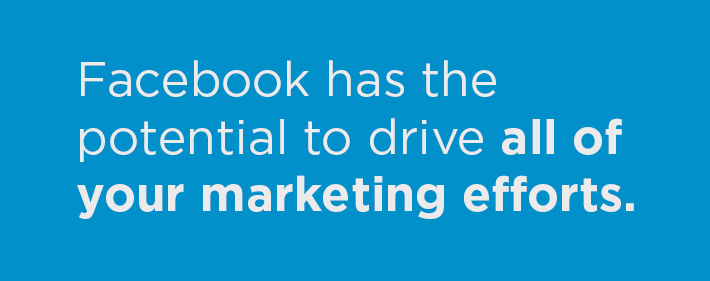Facebook-drives-all-of-your-marketing-efforts